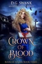 Crown of Blood - Book of Sindal Book Three 電子書籍 by D.G. Swank, Alessandra Thomas, Denise Grover Swank