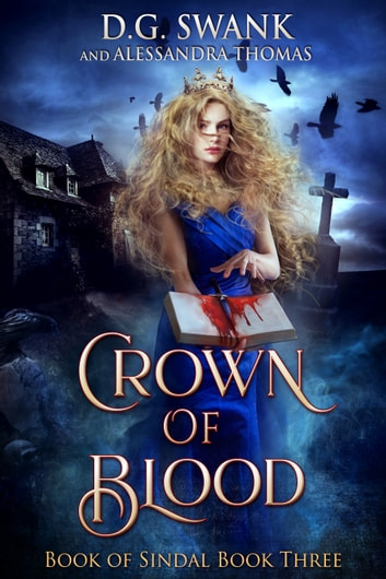 Crown of Blood - Book of Sindal Book Three ebook by D.G. Swank,Alessandra Thomas,Denise Grover Swank