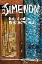 Maigret and the Reluctant Witnesses - Inspector Maigret #53 ebook by Georges Simenon, William Hobson