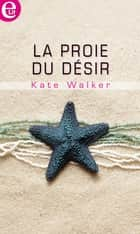 La proie du désir ebook by Kate Walker