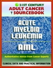 21st Century Adult Cancer Sourcebook: Adult Acute Myeloid Leukemia (AML), ANLL, Myelogenous or Myeloblastic Leukemia - Clinical Data for Patients, Families, and Physicians