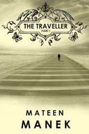 The Traveller: Part I ebook by Mateen Manek