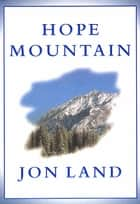 Hope Mountain ebook by Jon Land