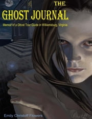 The Ghost Journal - Memoirs of a Ghost Tour Guide in Williamsburg, Virginia ebook by Emily Christoff-Flowers