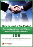 How to Land a Top-Paying Business Operations, Scientific and Technical Consulting Manager Job: Your Complete Guide to Opportunities, Resumes and Cover Letters, Interviews, Salaries, Promotions, What to Expect From Recruiters and More! ebook by Brad Andrews