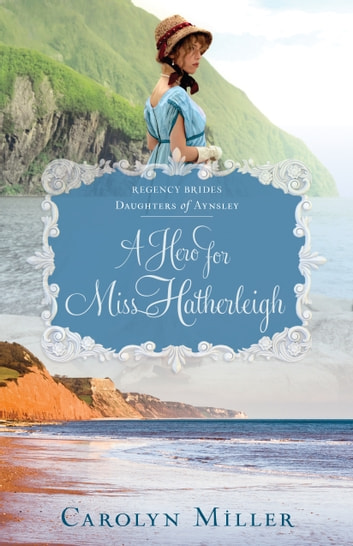 A Hero for Miss Hatherleigh ebook by Carolyn Miller