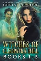 The Witches of Cleopatra Hill, Books 1-3 - Darkangel, Darknight, and Darkmoon ebook by Christine Pope