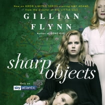Sharp Objects - A major HBO & Sky Atlantic Limited Series starring Amy Adams, from the director of BIG LITTLE LIES, Jean-Marc Vallée audiobook by Gillian Flynn, Liza Ross