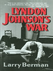 Lyndon Johnson's War: The Road to Stalemate in Vietnam ebook by Larry Berman