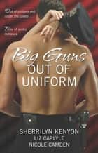 Big Guns Out of Uniform ebook by Nicole Camden, Liz Carlyle, Sherrilyn Kenyon