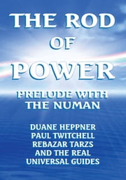 THE ROD OF POWER ebook by PAUL TWITCHELL, AND THE REAL UNIVERSAL GUIDES DUANE HEPPNER
