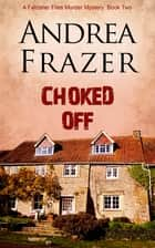 Choked Off ebook by Andrea Frazer