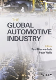The Global Automotive Industry ebook by Paul Nieuwenhuis,Peter Wells