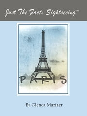 Just The Facts Sightseeing - Paris ebook by Glenda Mariner
