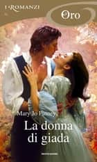 La donna di giada (I Romanzi Oro) ebook by Mary Jo Putney, Piera Marin