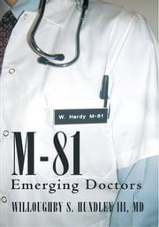 M-81 - Emerging Doctors ebook by Willoughby S. Hundley III, MD