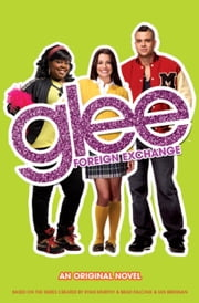 Glee: Foreign Exchange - An Original Novel ebook by Sophia Lowell
