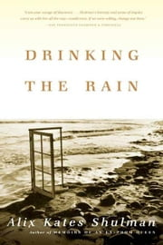 Drinking the Rain - A Memoir ebook by Alix Kates Shulman
