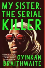 My Sister, the Serial Killer - A Novel ebook by Oyinkan Braithwaite