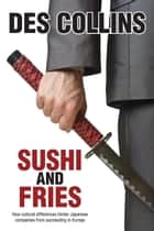 Sushi and Fries: How Cultural Differences Hinder Japanese Companies from Succeeding in Europe ebook by Des Collins