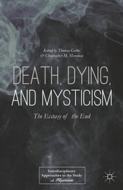 Death, Dying, and Mysticism - The Ecstasy of the End ebook by T. Cattoi,C. Moreman,G. C. Harcourt