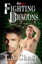 Fighting Dragons ebook by T.A. Chase