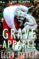 Grave Apparel - The Crime of Fashion Mysteries, #5 ebook by Ellen Byerrum