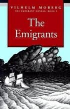 The Emigrants - The Emigrant Novels: Book I ebook by Vilhelm Moberg