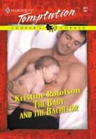 The Baby and the Bachelor ebook by Kristine Rolofson