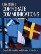 Essentials of Corporate Communication ebook by van Riel Cees,Cees B.M. Van Riel,Charles J. Fombrun,Charles J. Fombrun