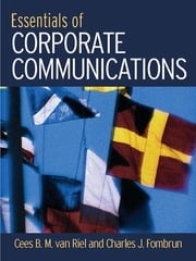Essentials of Corporate Communication - Implementing Practices for Effective Reputation Management ebook by van Riel Cees,Cees B.M. Van Riel,Charles J. Fombrun,Charles J. Fombrun