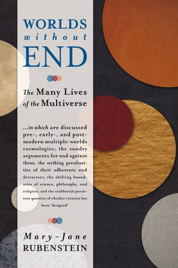 Worlds Without End - The Many Lives of the Multiverse ebook by Mary-Jane Rubenstein