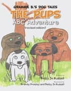 The Pups ABC Adventure ebook by Betty Jo Russell