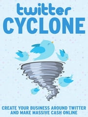 Twitter Cyclone ebook by Anonymous