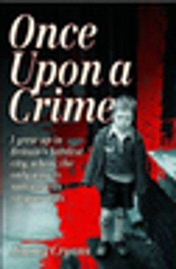 Once Upon a Crime - I Grew Up in Britain's Hardest City, Where the Only Way to Survive Was on Your Wits eBook by Jimmy Cryans