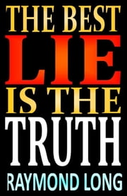 The Best Lie is the Truth ebook by Raymond Long