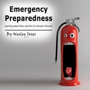 Emergency Preparedness - Learning About Plans and Kits for Disaster Survival audiobook by Wesley Jones