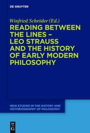 Reading between the lines – Leo Strauss and the history of early modern philosophy ebook by Winfried Schröder