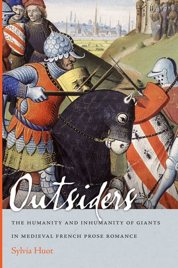 Outsiders - The Humanity and Inhumanity of Giants in Medieval French Prose Romance ebook by Sylvia Huot
