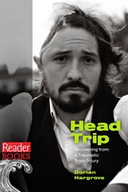 Head Trip - Recovering from a Traumatic Brain Injury ebook by Dorian Hargrove