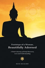 Footsteps of a Woman, Beautifully Adorned - A Sister's Journey of Grief, Discovery, Love and Understanding ebook by Rene Rickard