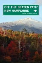 New Hampshire Off the Beaten Path® ebook by Barbara Rogers,Stillman Rogers