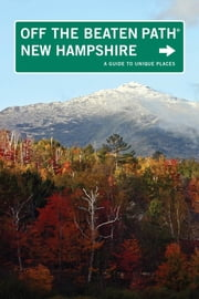 New Hampshire Off the Beaten Path® - A Guide to Unique Places ebook by Barbara Rogers,Stillman Rogers
