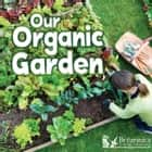 Our Organic Garden ebook by Precious McKenzie, Britannica Digital Learning