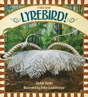 Lyrebird! A True Story - A True Story  ebook by Jackie Kerin