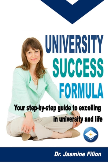 University Success Formula: Your Step-by-Step Guide to Excelling in University and Life ebook by Dr. Jasmine Filion