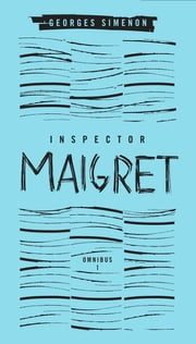 Inspector Maigret Omnibus: Volume 1 - Pietr the Latvian; The Hanged Man of Saint-Pholien; The Carter of 'La Providence'; The Grand Banks Café ebook by Georges Simenon,David Bellos,David Coward,Linda Coverdale