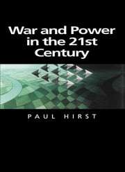 War and Power in the Twenty-First Century - The State, Military Power and the International System ebook by Paul Hirst