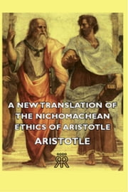 A New Translation of the Nichomachean Ethics of Aristotle ebook by Aristotle