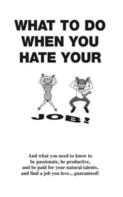 What To Do When You Hate Your Job ebook by George Dutch